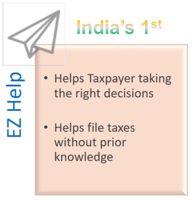 EZHelp > Helps Taxpayer taking the right decisions, Helps file taxes without prior knowledge.