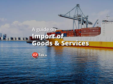 Guide on Import of Goods & Services | EZTax.in